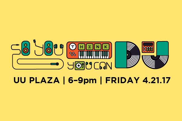So You Think You Can DJ UU Plaza 6-9pm, Friday, 4/21/17
