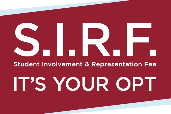 S.I.R.F. Student Involvement and Representation Fee It's Your Opt
