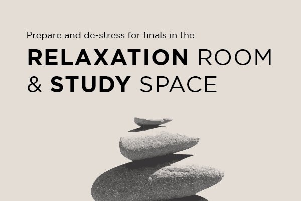 Prepare and de-stress for finals in the Relaxation Room and Study Space